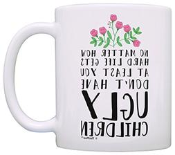 Funny Mom Gifts At Least You Don't Have Ugly Children Funny