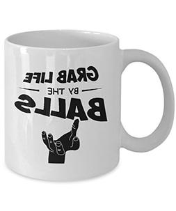 Grab Life By The Balls Mug - Hilarious 11oz Cup For Coffee A